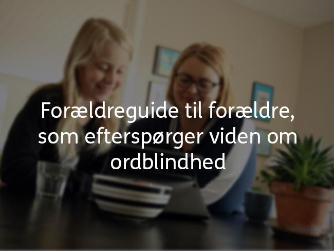 Billede af mor og datter og teksten: Forældreguide til forældre, der efterspørger viden om ordblindhed