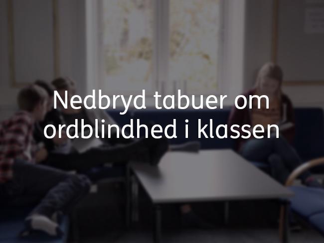 Billede af en gruppe elever og teksten: Nedbryd tabuer om ordblindhed i klassen
